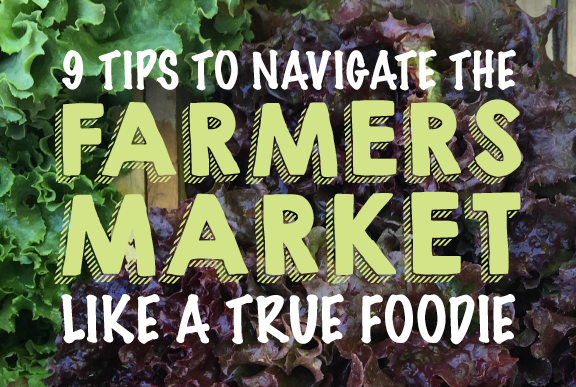 9 Tips to Navigate the Farmers Market Like a True Foodie